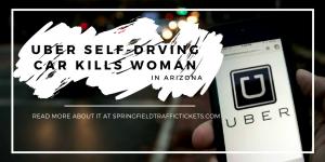 Uber Self Driving Car Kills Woman - traffic ticket defense springfield